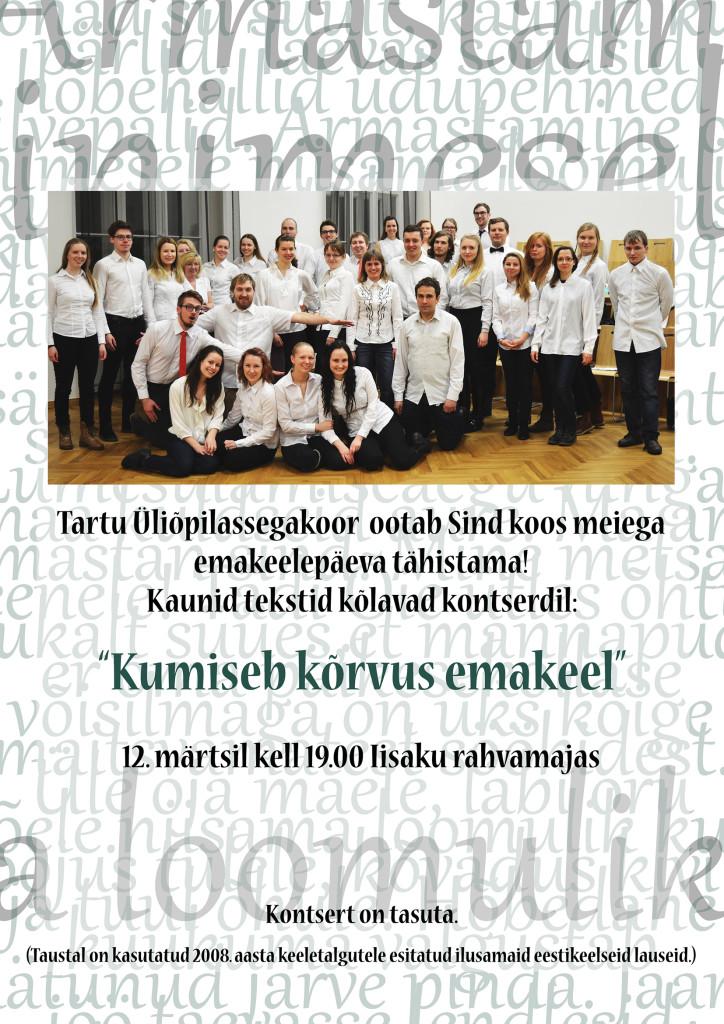 """Tartu Üliõpilassegakoor ootab Sind koos meiega emakeelepäeva tähistama! Kaunid tekstid kõlavad kontserdil: """"Kumiseb kõrvus emakeel"""" 12. märtsil kell 19.00 Iisaku rahvamajas. Kontsert on tasuta. (Taustal on kasutatud 2008. aasta keeletalgutele esitatud ilusamaid eestikeelseid lauseid.)"""